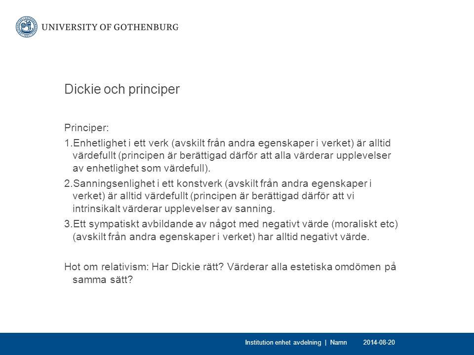 Dickie och principer Principer: 1.Enhetlighet i ett verk (avskilt från andra egenskaper i verket) är alltid värdefullt (principen är berättigad därför