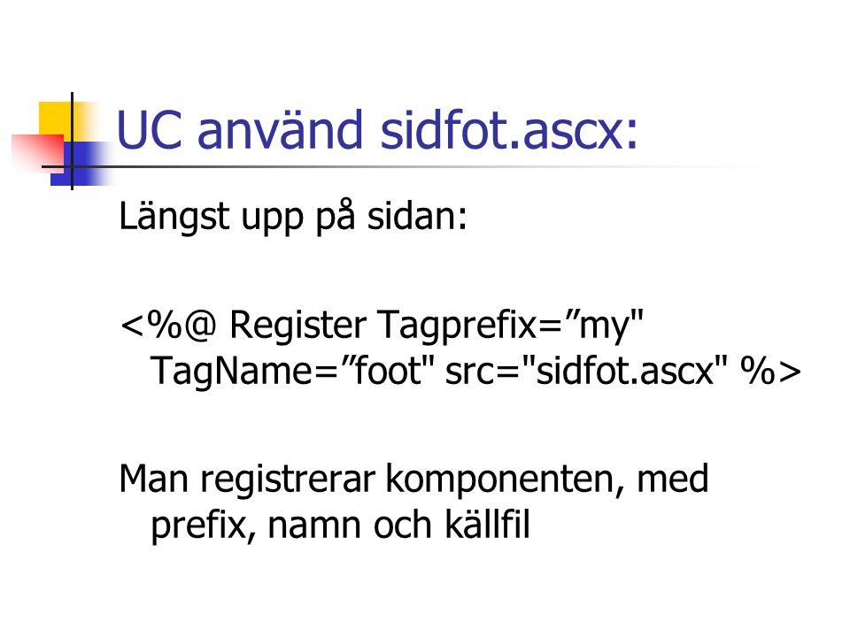UC använd sidfot.ascx: Längst upp på sidan: Man registrerar komponenten, med prefix, namn och källfil