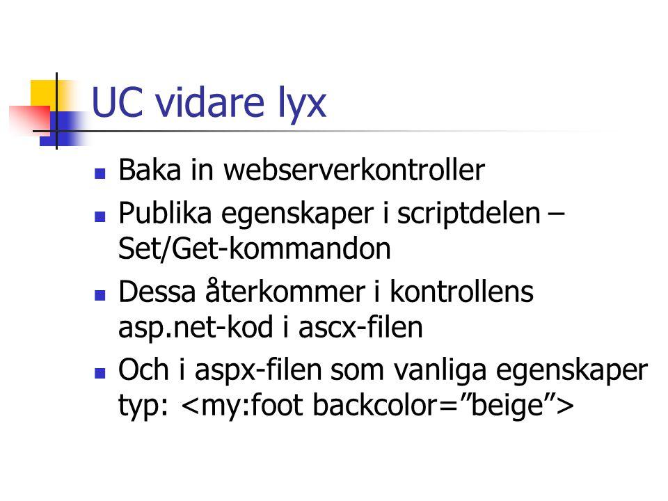UC vidare lyx Baka in webserverkontroller Publika egenskaper i scriptdelen – Set/Get-kommandon Dessa återkommer i kontrollens asp.net-kod i ascx-filen Och i aspx-filen som vanliga egenskaper typ: