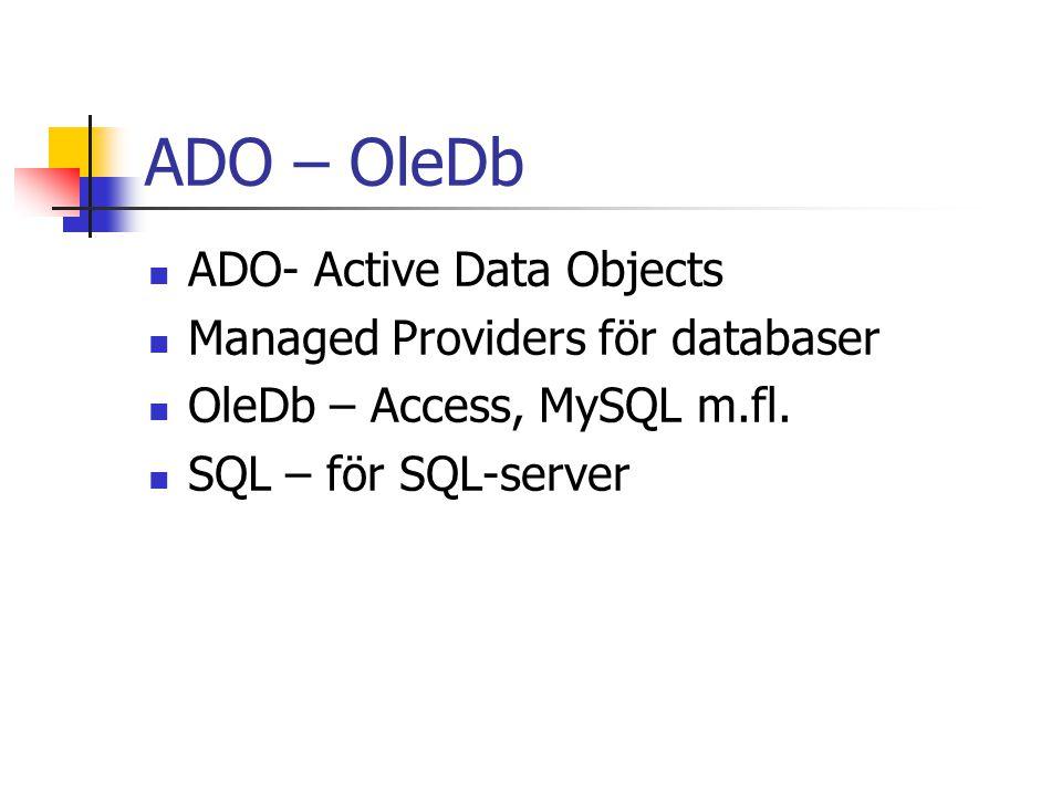 ADO – OleDb ADO- Active Data Objects Managed Providers för databaser OleDb – Access, MySQL m.fl. SQL – för SQL-server