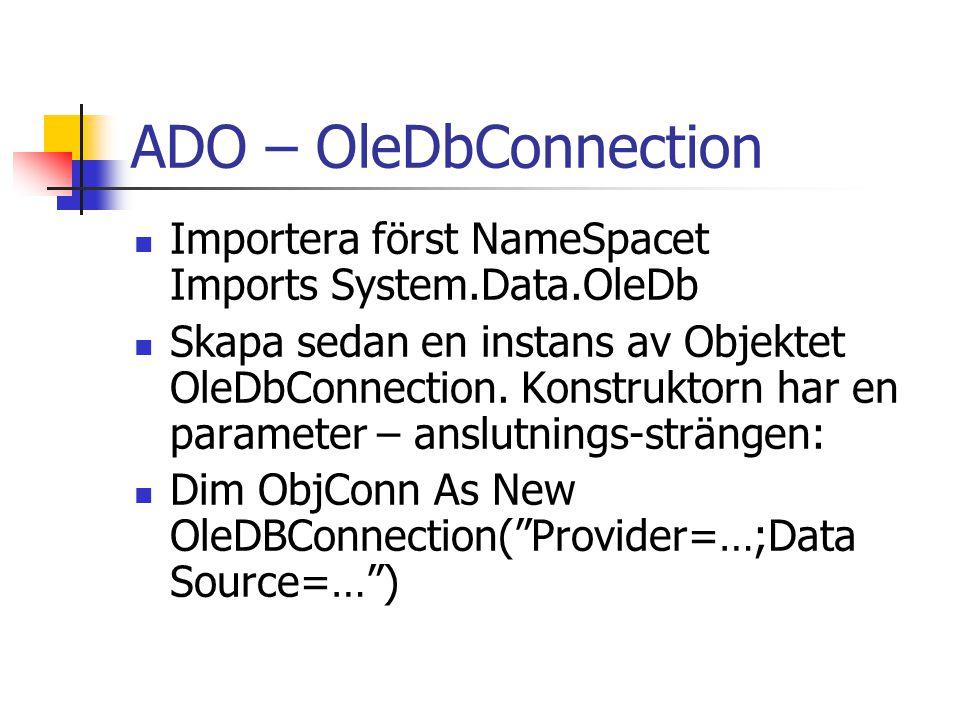 ADO – OleDbConnection Importera först NameSpacet Imports System.Data.OleDb Skapa sedan en instans av Objektet OleDbConnection. Konstruktorn har en par