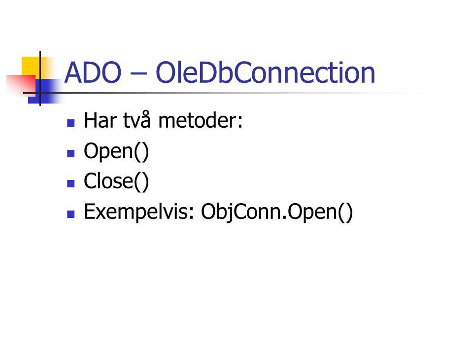 ADO – OleDbConnection Har två metoder: Open() Close() Exempelvis: ObjConn.Open()