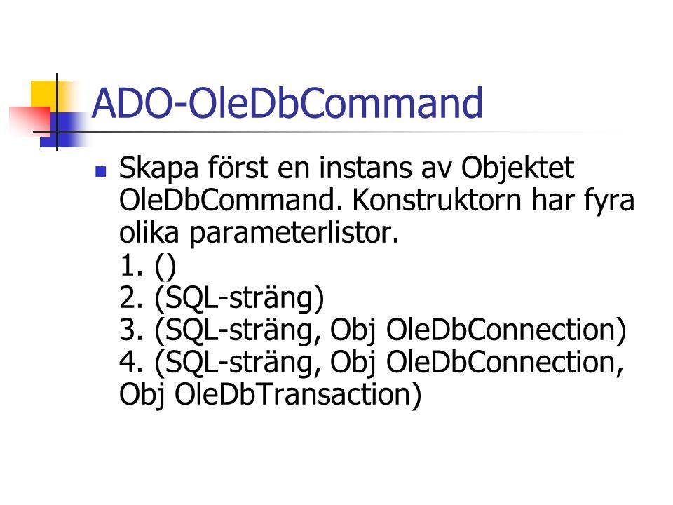 ADO-OleDbCommand Skapa först en instans av Objektet OleDbCommand. Konstruktorn har fyra olika parameterlistor. 1. () 2. (SQL-sträng) 3. (SQL-sträng, O