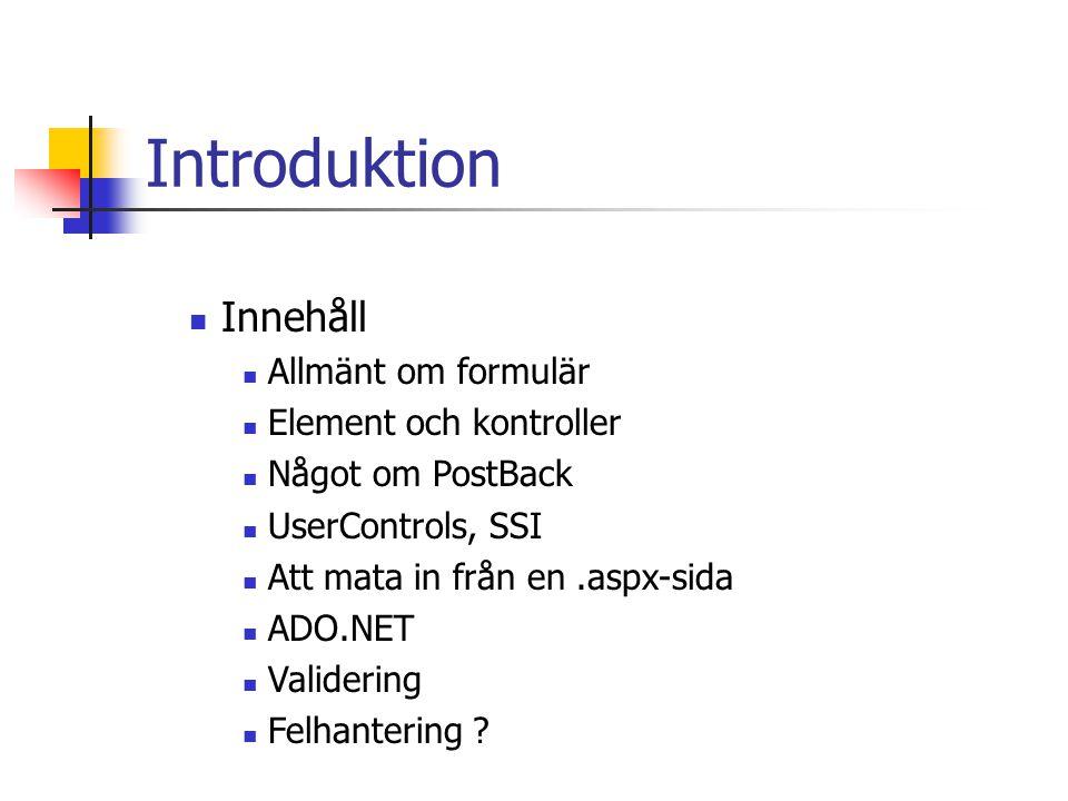 Introduktion Innehåll Allmänt om formulär Element och kontroller Något om PostBack UserControls, SSI Att mata in från en.aspx-sida ADO.NET Validering
