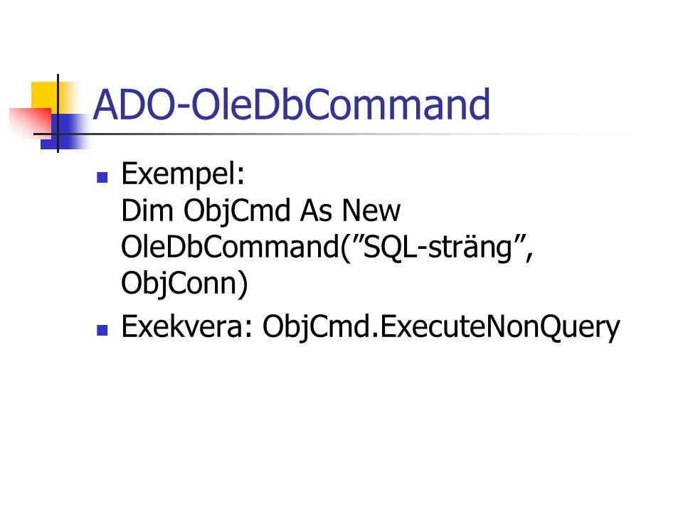 "ADO-OleDbCommand Exempel: Dim ObjCmd As New OleDbCommand(""SQL-sträng"", ObjConn) Exekvera: ObjCmd.ExecuteNonQuery"