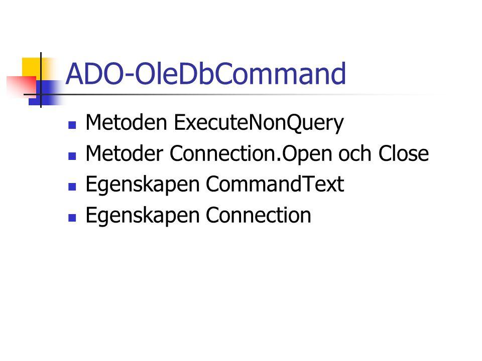 ADO-OleDbCommand Metoden ExecuteNonQuery Metoder Connection.Open och Close Egenskapen CommandText Egenskapen Connection
