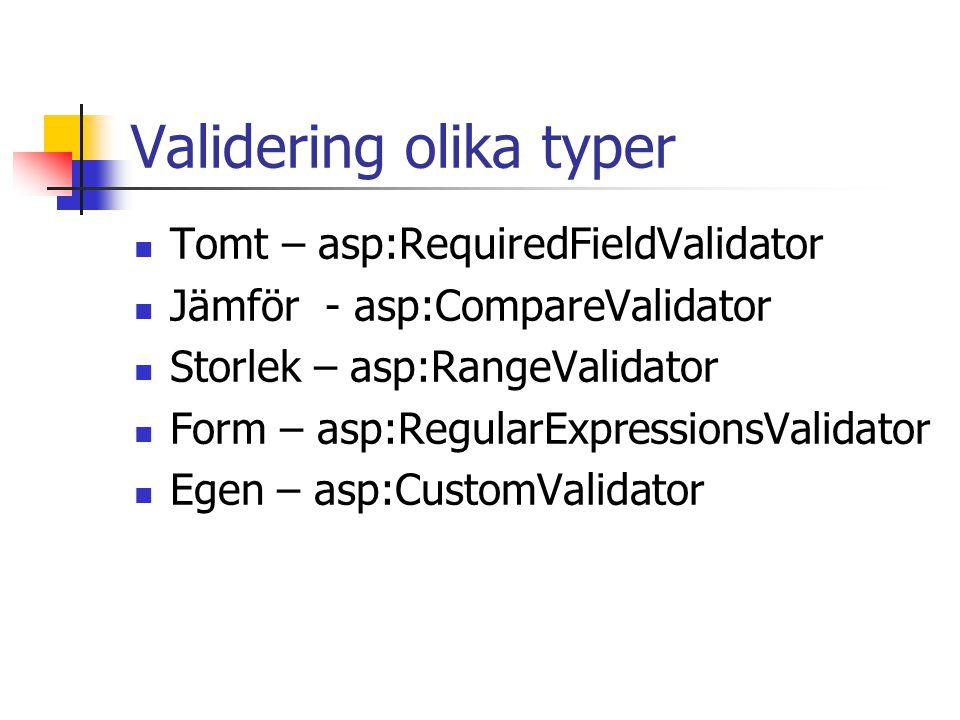 Validering olika typer Tomt – asp:RequiredFieldValidator Jämför - asp:CompareValidator Storlek – asp:RangeValidator Form – asp:RegularExpressionsValid