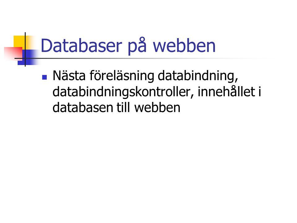 Databaser på webben Nästa föreläsning databindning, databindningskontroller, innehållet i databasen till webben