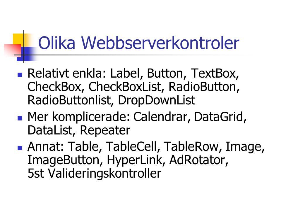 Olika Webbserverkontroler Relativt enkla: Label, Button, TextBox, CheckBox, CheckBoxList, RadioButton, RadioButtonlist, DropDownList Mer komplicerade: