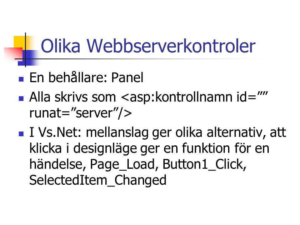 Olika Webbserverkontroler En behållare: Panel Alla skrivs som I Vs.Net: mellanslag ger olika alternativ, att klicka i designläge ger en funktion för en händelse, Page_Load, Button1_Click, SelectedItem_Changed