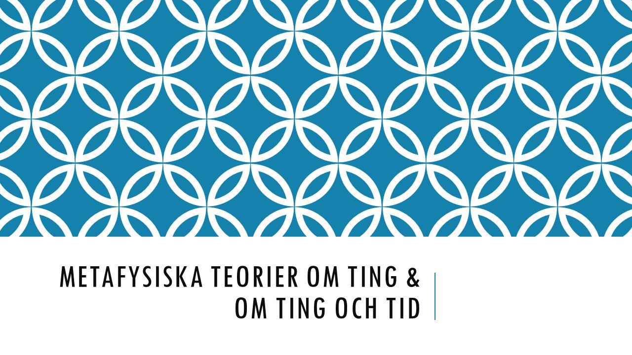 METAFYSISKA TEORIER OM TING & OM TING OCH TID