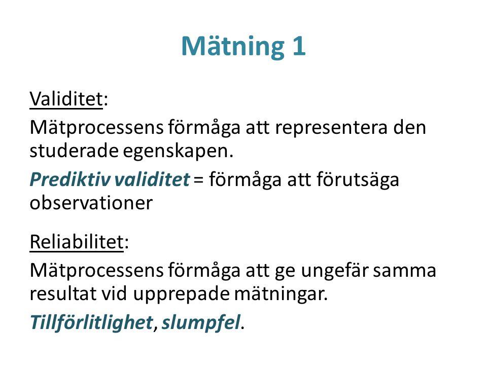 Mätning 1 Validitet: Mätprocessens förmåga att representera den studerade egenskapen. Prediktiv validitet = förmåga att förutsäga observationer Reliab