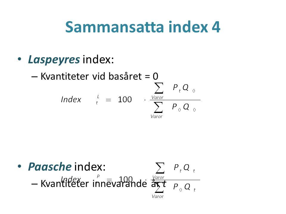 Sammansatta index 4 Laspeyres index: – Kvantiteter vid basåret = 0 Paasche index: – Kvantiteter innevarande år t