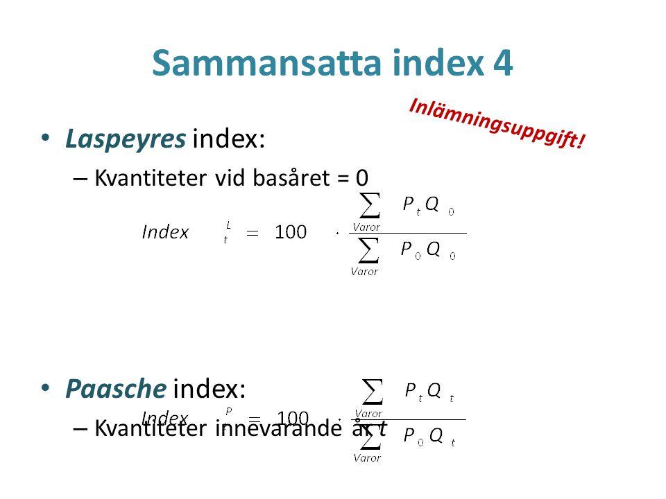 Sammansatta index 4 Laspeyres index: – Kvantiteter vid basåret = 0 Paasche index: – Kvantiteter innevarande år t Inlämningsuppgift!