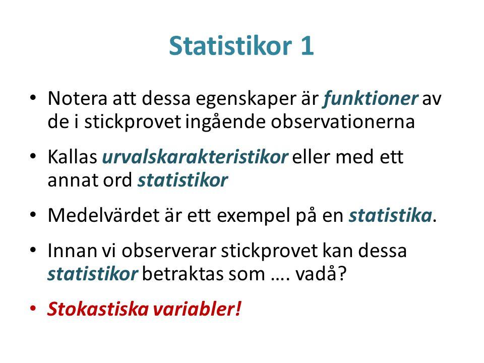 Statistikor 1 Notera att dessa egenskaper är funktioner av de i stickprovet ingående observationerna Kallas urvalskarakteristikor eller med ett annat