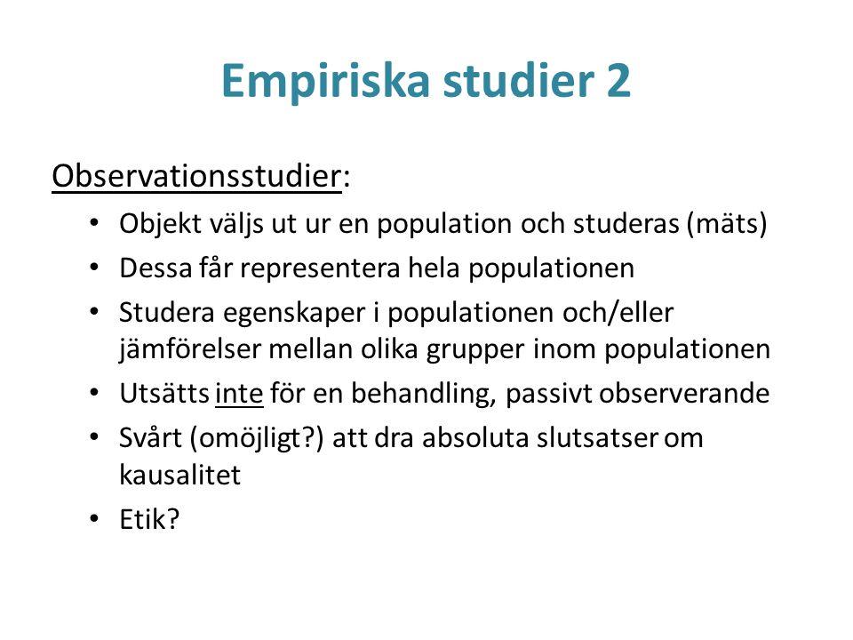 Empiriska studier 2 Observationsstudier: Objekt väljs ut ur en population och studeras (mäts) Dessa får representera hela populationen Studera egenska