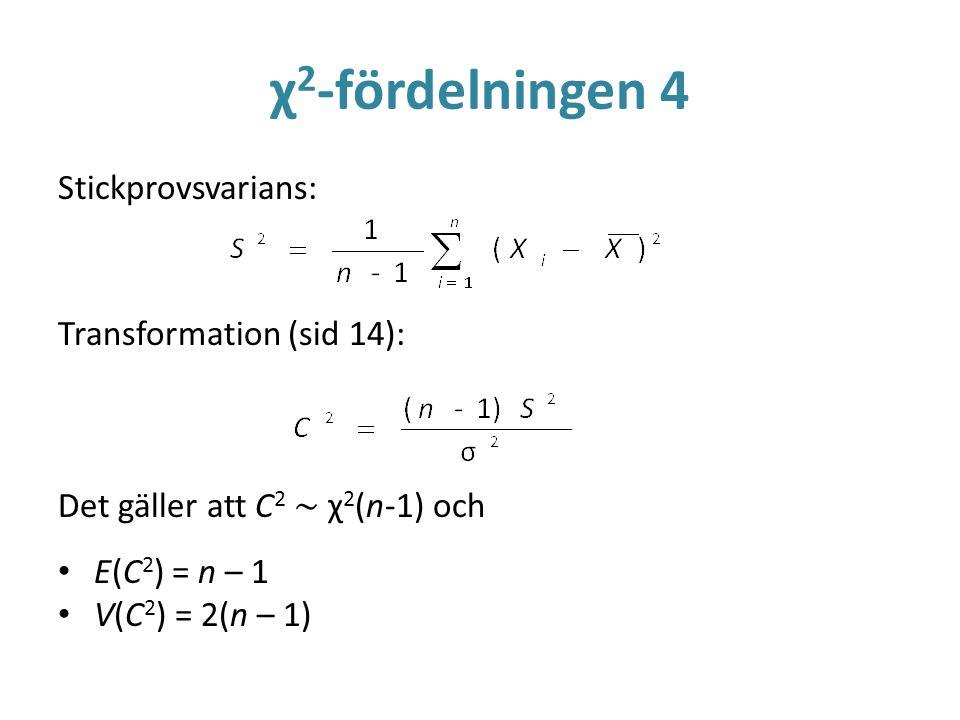 χ 2 -fördelningen 4 Stickprovsvarians: Transformation (sid 14): Det gäller att C 2 ~ χ 2 (n-1) och E(C 2 ) = n – 1 V(C 2 ) = 2(n – 1)