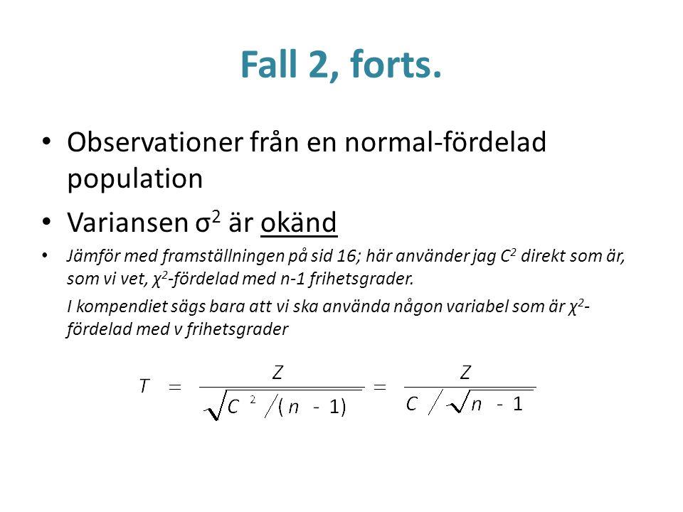 Fall 2, forts. Observationer från en normal-fördelad population Variansen σ 2 är okänd Jämför med framställningen på sid 16; här använder jag C 2 dire