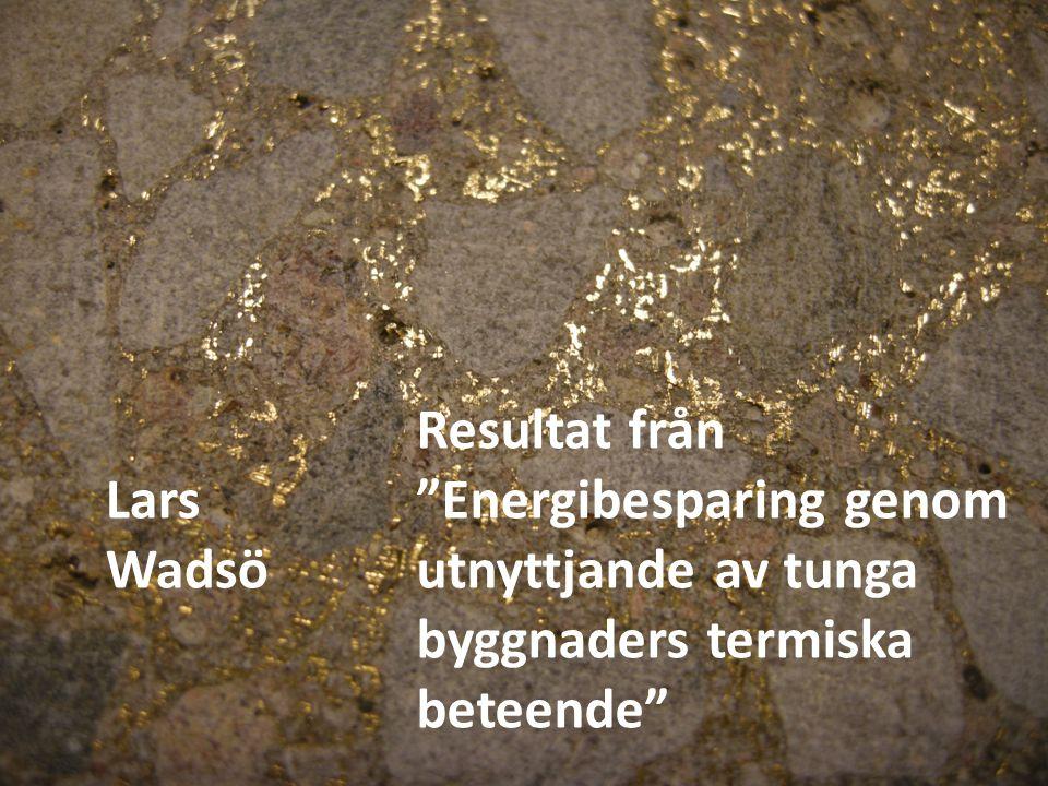Lars Wadsö Resultat från Energibesparing genom utnyttjande av tunga byggnaders termiska beteende