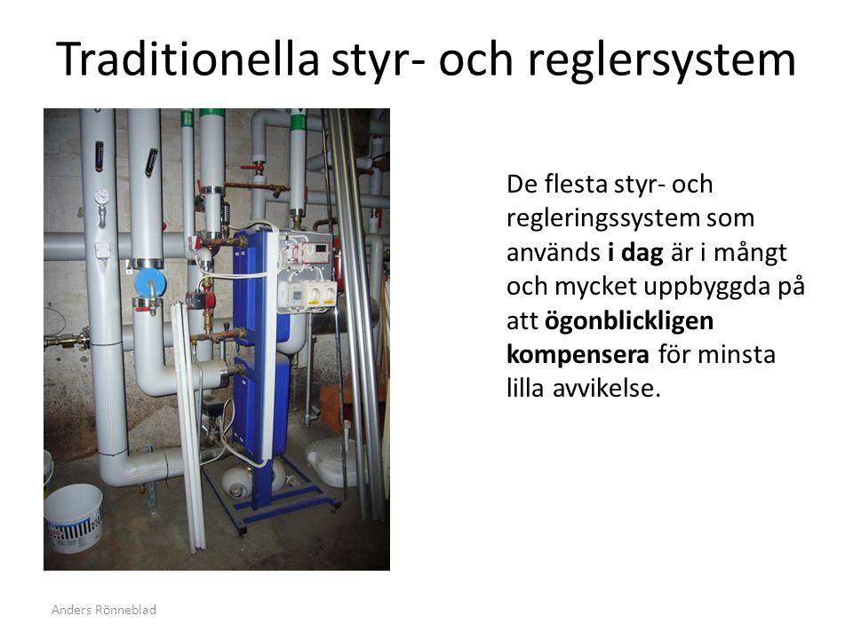 Anders Rönneblad Traditionella styr- och reglersystem De flesta styr- och regleringssystem som används i dag är i mångt och mycket uppbyggda på att ögonblickligen kompensera för minsta lilla avvikelse.