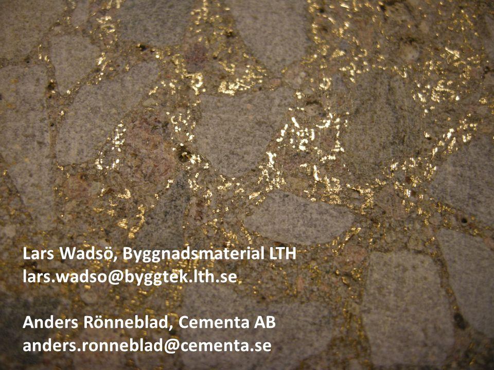 Lars Wadsö, Byggnadsmaterial LTH lars.wadso@byggtek.lth.se Anders Rönneblad, Cementa AB anders.ronneblad@cementa.se
