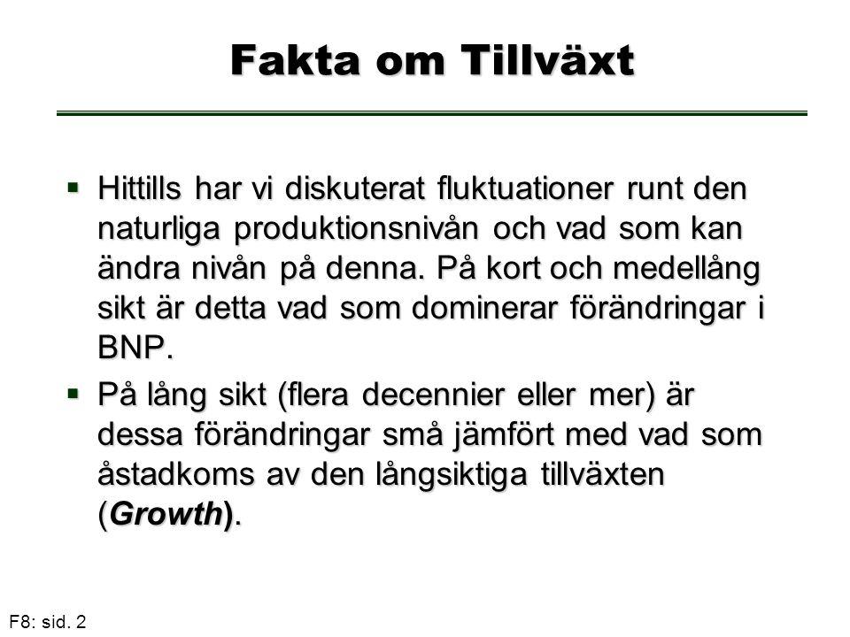 F8: sid.33 Solow modellen När växer produktion och kapital per capita.