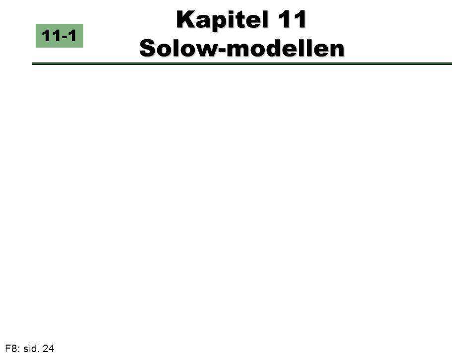 F8: sid. 24 Kapitel 11 Solow-modellen 11-1