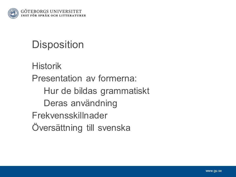www.gu.se Disposition Historik Presentation av formerna: Hur de bildas grammatiskt Deras användning Frekvensskillnader Översättning till svenska