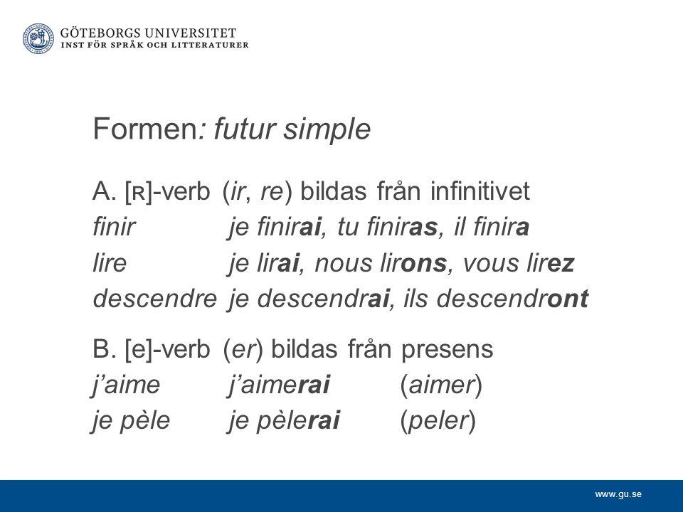 www.gu.se Formen: futur simple A. [ ʀ ]-verb (ir, re) bildas från infinitivet finirje finirai, tu finiras, il finira lireje lirai, nous lirons, vous l