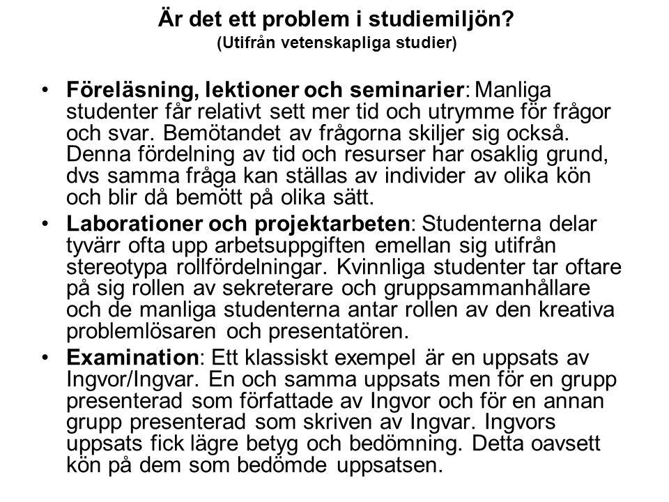 Är det ett problem i studiemiljön? (Utifrån vetenskapliga studier) Föreläsning, lektioner och seminarier: Manliga studenter får relativt sett mer tid