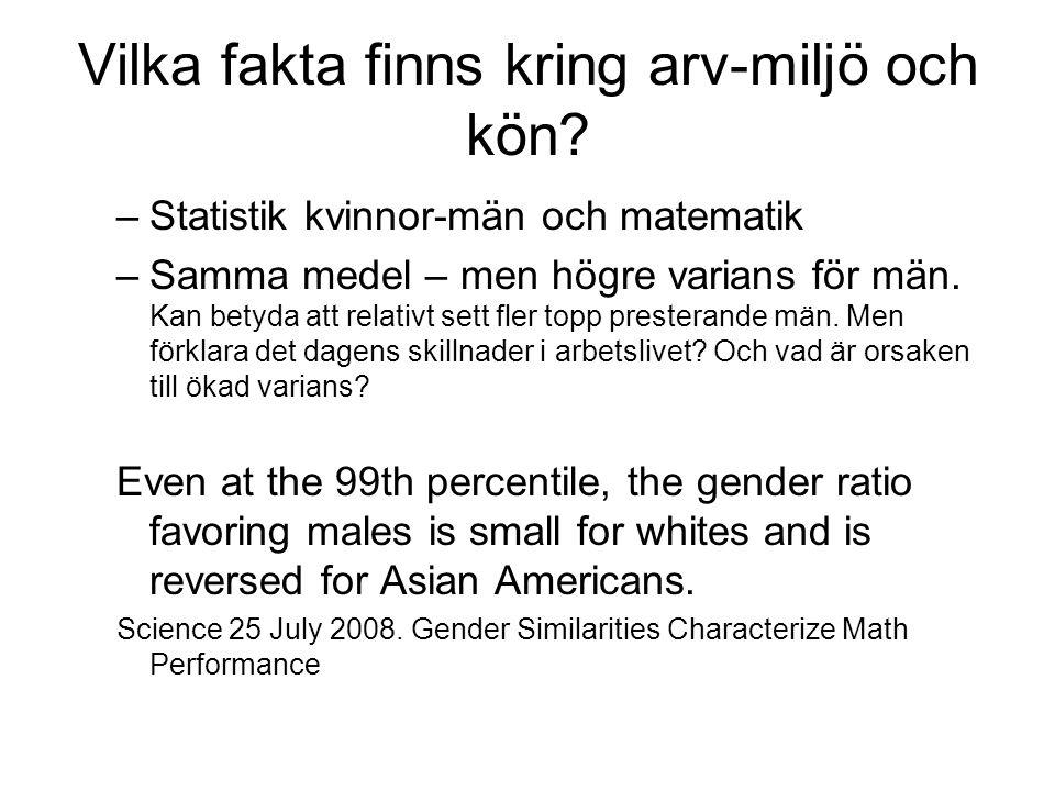 Vilka fakta finns kring arv-miljö och kön? –Statistik kvinnor-män och matematik –Samma medel – men högre varians för män. Kan betyda att relativt sett