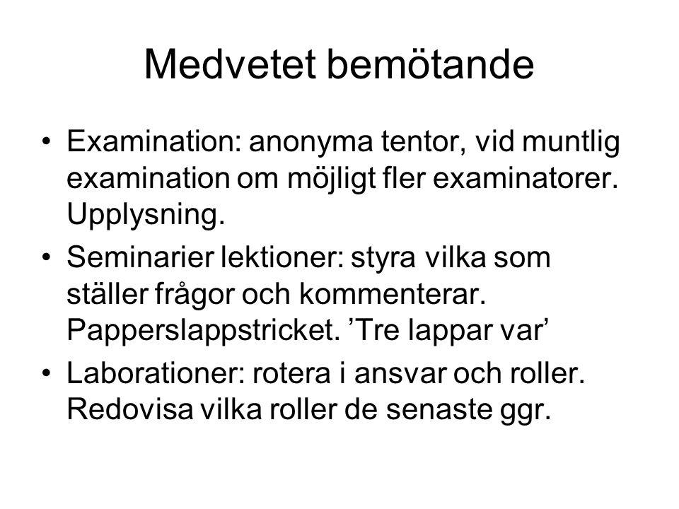 Medvetet bemötande Examination: anonyma tentor, vid muntlig examination om möjligt fler examinatorer. Upplysning. Seminarier lektioner: styra vilka so