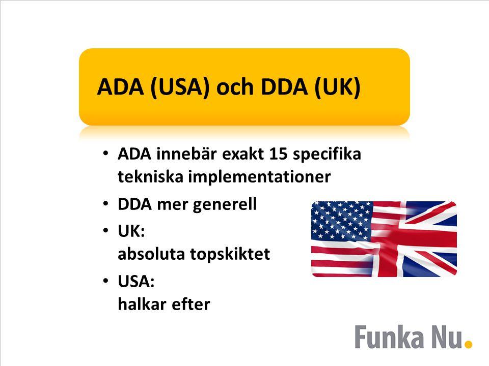 ADA (USA) och DDA (UK) ADA innebär exakt 15 specifika tekniska implementationer DDA mer generell UK: absoluta topskiktet USA: halkar efter