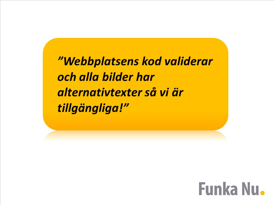 Indikatorfrågor En modern webb är mer tillgänglig än en gammal Indikatorfrågor mäter ren tillgänglighet Uppfylls inte av en slump Mäter inte allt som är relevant för användaren Mått på tillgänglighetsfokus