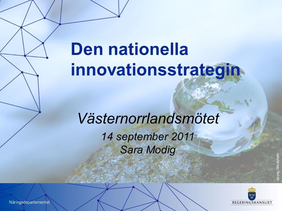 Nu formas Sveriges innovationsstrategi Statssekreterare Catharina Håkansson Boman SISP Innovationsriksdag Kalmar 10 maj 2011 Västernorrlandsmötet 14 september 2011 Sara Modig Den nationella innovationsstrategin ooyoo, iStockphoto
