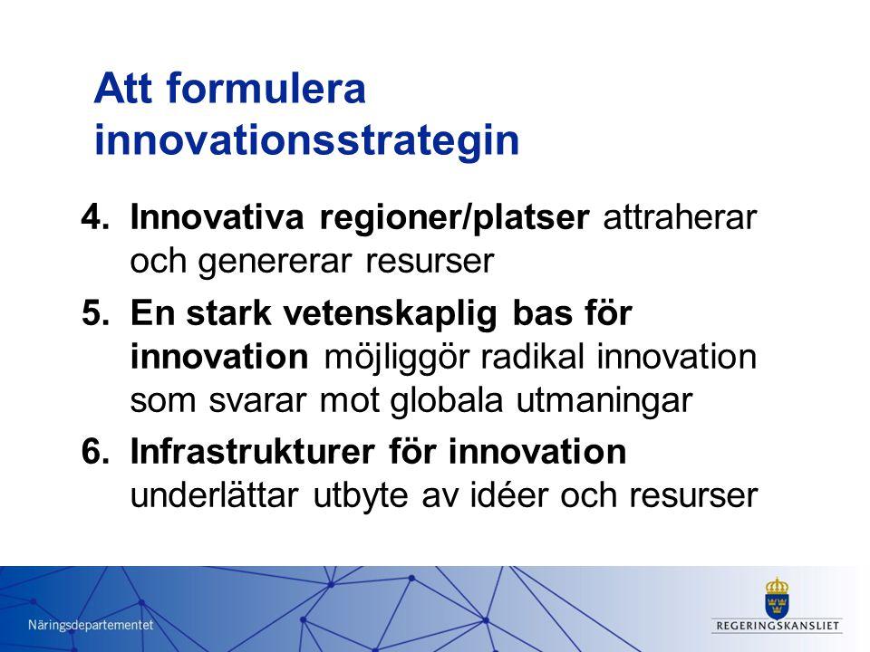 Att formulera innovationsstrategin 4.Innovativa regioner/platser attraherar och genererar resurser 5.En stark vetenskaplig bas för innovation möjliggör radikal innovation som svarar mot globala utmaningar 6.Infrastrukturer för innovation underlättar utbyte av idéer och resurser