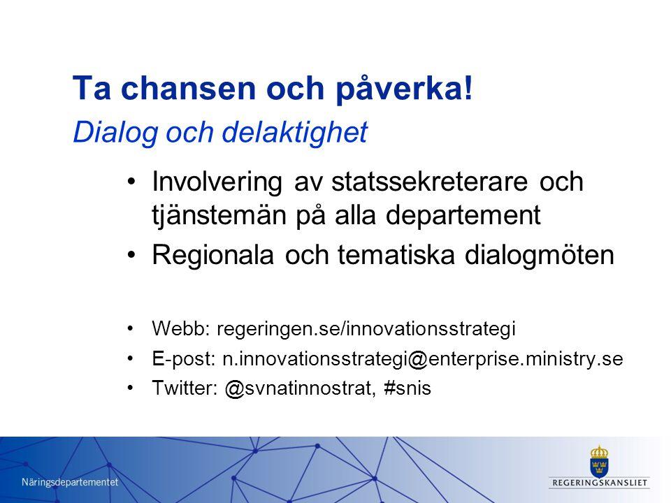 Ta chansen och påverka! Involvering av statssekreterare och tjänstemän på alla departement Regionala och tematiska dialogmöten Webb: regeringen.se/inn