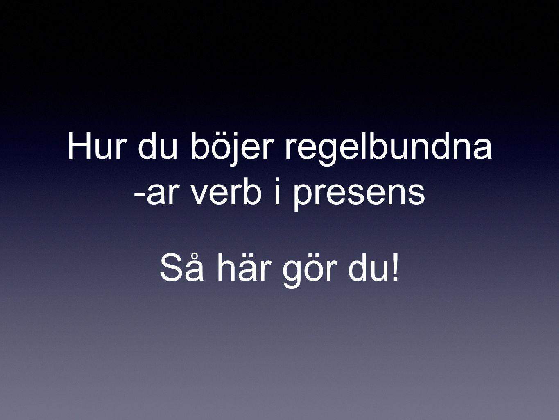 Hur du böjer regelbundna -ar verb i presens Så här gör du!