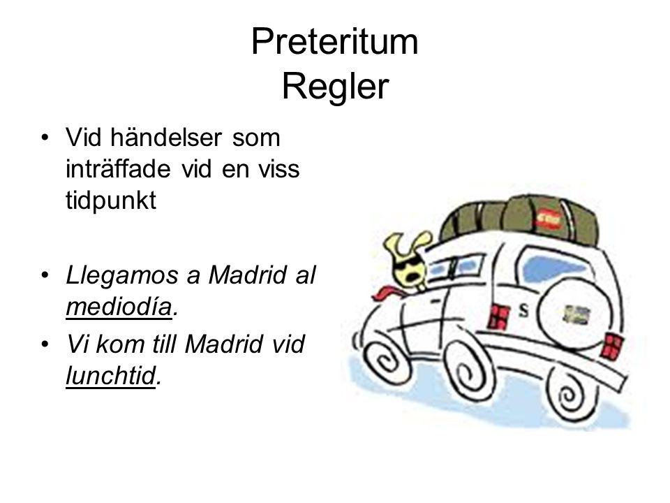 Preteritum Regler Vid händelser som inträffade vid en viss tidpunkt Llegamos a Madrid al mediodía. Vi kom till Madrid vid lunchtid.