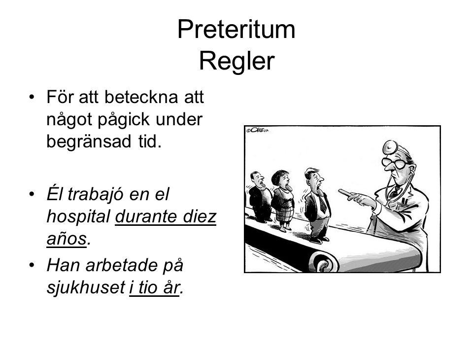 Preteritum Regler För att beteckna att något pågick under begränsad tid. Él trabajó en el hospital durante diez años. Han arbetade på sjukhuset i tio