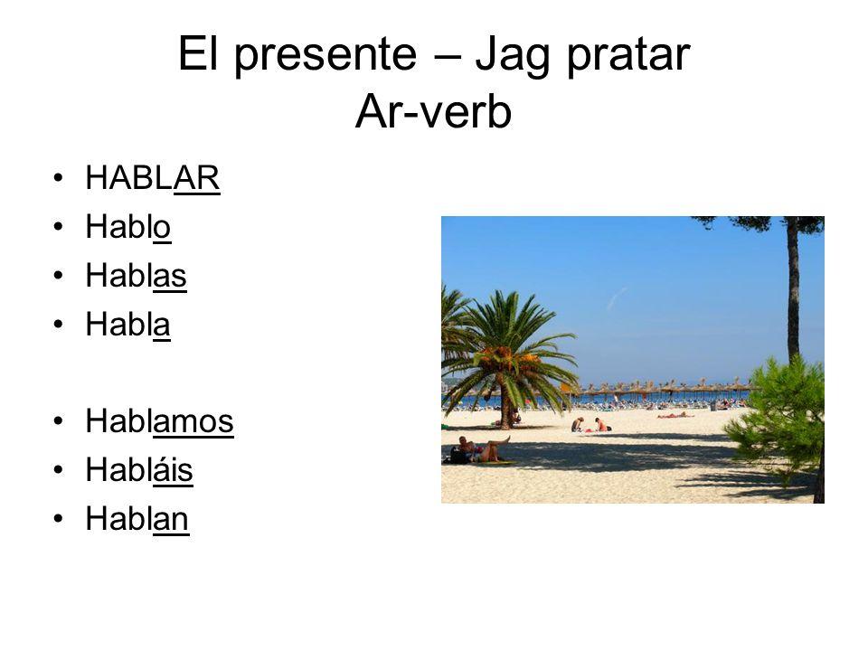 El presente – Jag pratar Ar-verb HABLAR Hablo Hablas Habla Hablamos Habláis Hablan