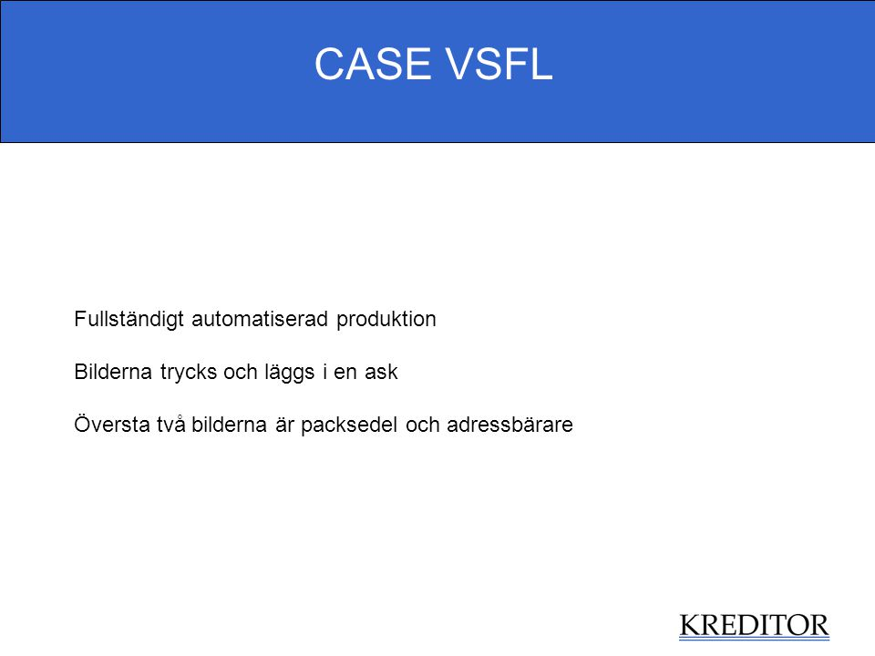 CASE VSFL Fullständigt automatiserad produktion Bilderna trycks och läggs i en ask Översta två bilderna är packsedel och adressbärare
