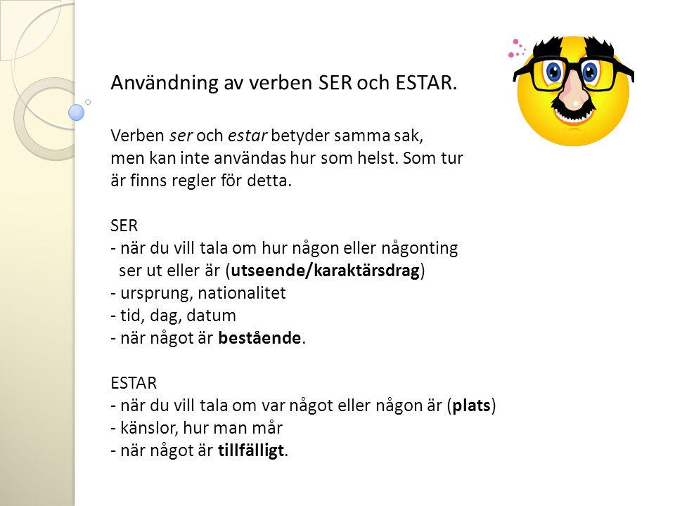 Användning av verben SER och ESTAR. Verben ser och estar betyder samma sak, men kan inte användas hur som helst. Som tur är finns regler för detta. SE