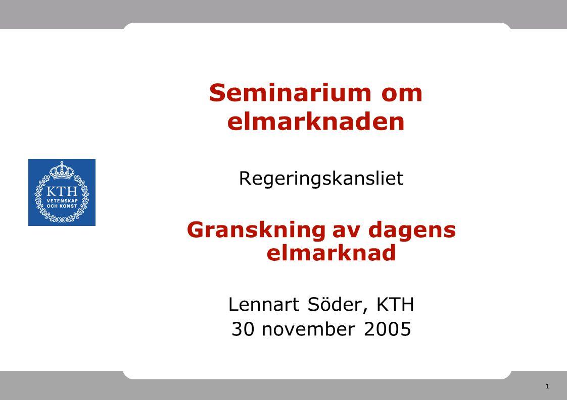 1 Seminarium om elmarknaden Regeringskansliet Granskning av dagens elmarknad Lennart Söder, KTH 30 november 2005