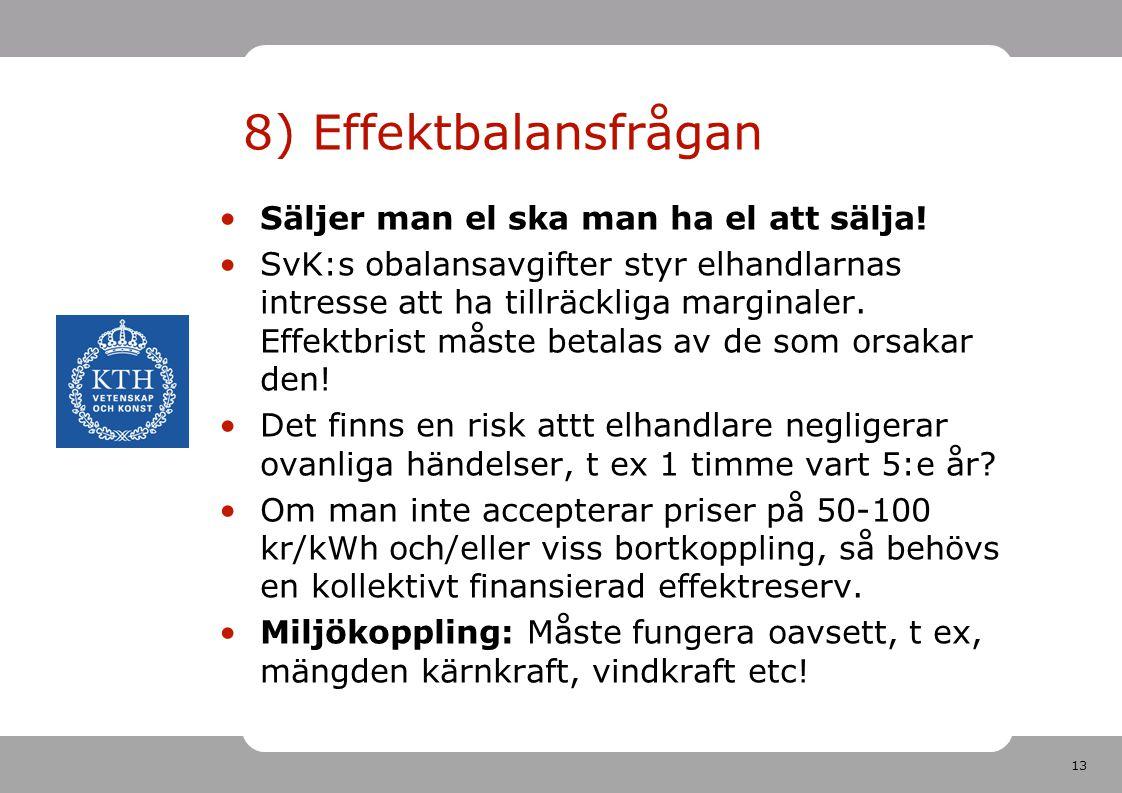 13 8) Effektbalansfrågan Säljer man el ska man ha el att sälja! SvK:s obalansavgifter styr elhandlarnas intresse att ha tillräckliga marginaler. Effek