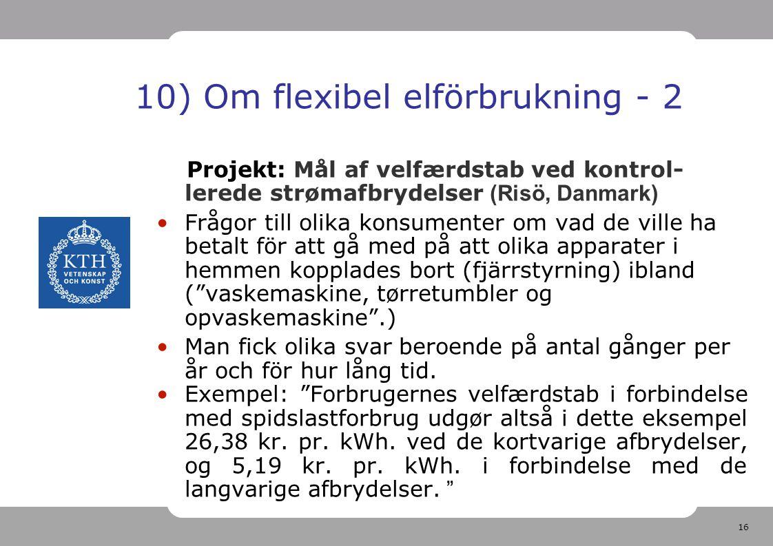 16 10) Om flexibel elförbrukning - 2 Projekt: Mål af velfærdstab ved kontrol- lerede strømafbrydelser (Risö, Danmark) Frågor till olika konsumenter om