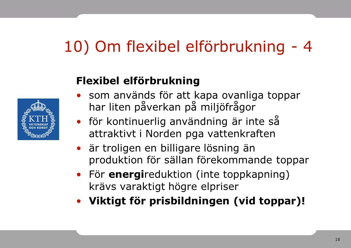 18 10) Om flexibel elförbrukning - 4 Flexibel elförbrukning som används för att kapa ovanliga toppar har liten påverkan på miljöfrågor för kontinuerli