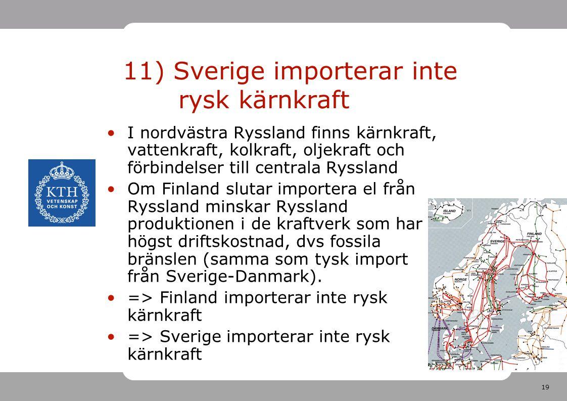 19 11) Sverige importerar inte rysk kärnkraft I nordvästra Ryssland finns kärnkraft, vattenkraft, kolkraft, oljekraft och förbindelser till centrala R