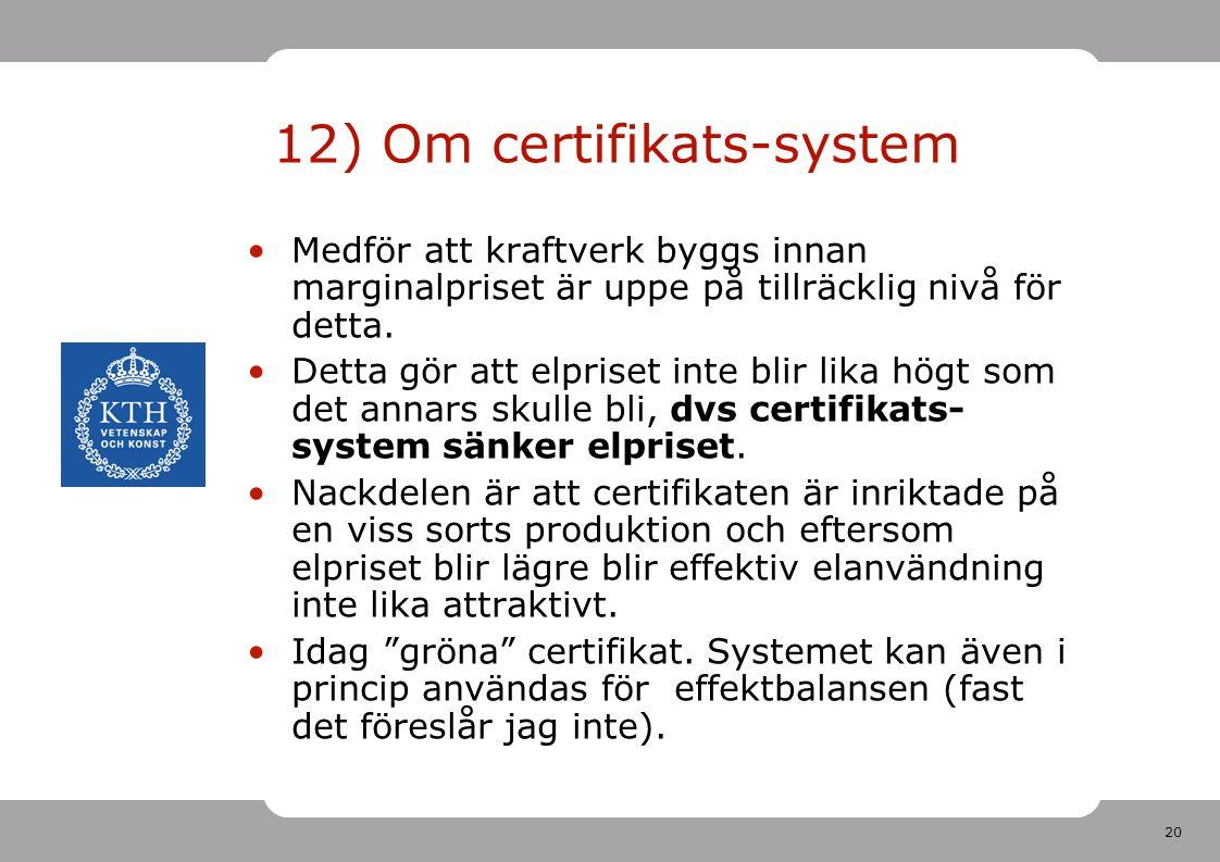 20 12) Om certifikats-system Medför att kraftverk byggs innan marginalpriset är uppe på tillräcklig nivå för detta. Detta gör att elpriset inte blir l