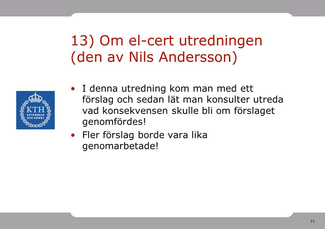 21 13) Om el-cert utredningen (den av Nils Andersson) I denna utredning kom man med ett förslag och sedan lät man konsulter utreda vad konsekvensen sk